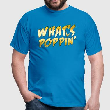 What's Poppin - Men's T-Shirt