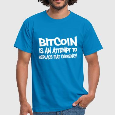 Bitcoin is an attempt to replace currency in - Männer T-Shirt