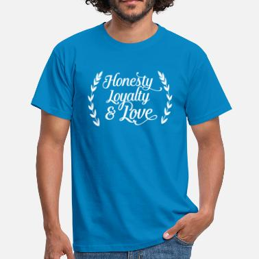 Honesty honesty loyalty and love - T-shirt Homme