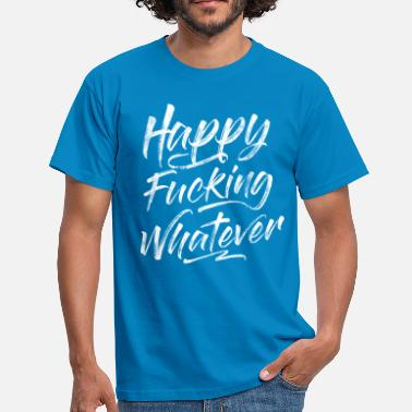 Fuck Environment HAPPY FUCKING WHATEVER - Men's T-Shirt