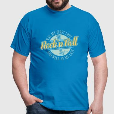 Rock'n'Roll was my First Love and Will be my Last - Männer T-Shirt