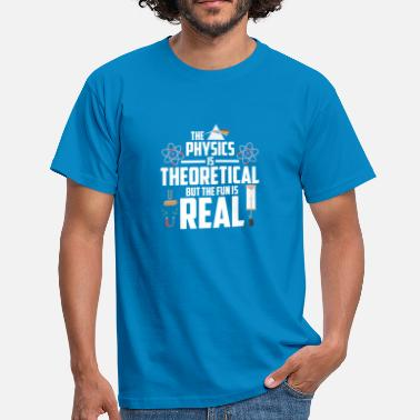 Theoretical Physics THE PHYSICS IS THEORETICAL: PHYSICS PHYSICIST - Men's T-Shirt