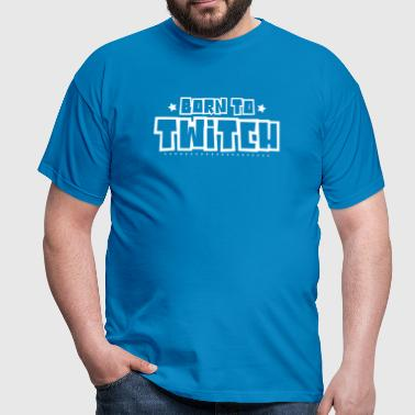 Born to twitch 2018 - Men's T-Shirt