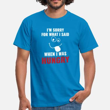 Im Sorry For What I Said When I Was Hungry funny hungry - Men's T-Shirt