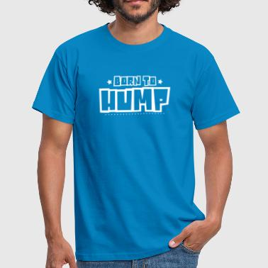 Born to hump 2018 - Men's T-Shirt