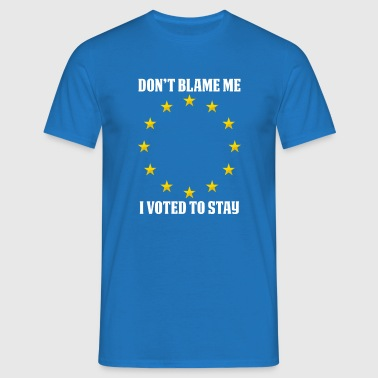 Don't Blame me, I voted remain, euro stars  - Men's T-Shirt