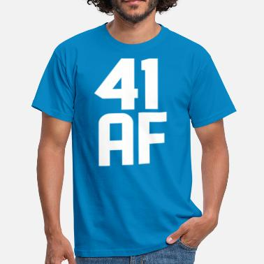 41 Years Old 41 AF Years Old - Men's T-Shirt