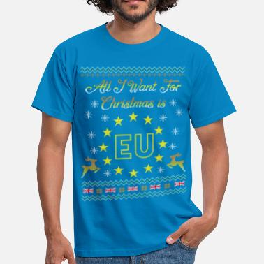 Remainer Brexit All I Want Is EU Ugly Christmas - Men's T-Shirt