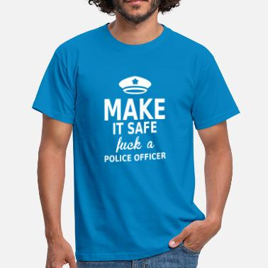 Safe As Fuck make it safe fuck a police officer - Men's T-Shirt