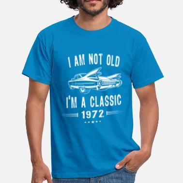 Funny Car I'm not old I'm a Classic Since 1972 Birthday Gift - Men's T-Shirt