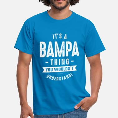 Bampa It's a Bampa Thing - Men's T-Shirt