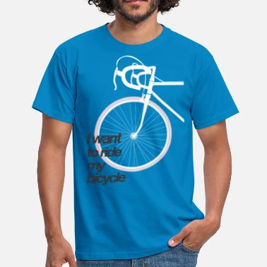 I want to ride my bicycle - Men's T-Shirt