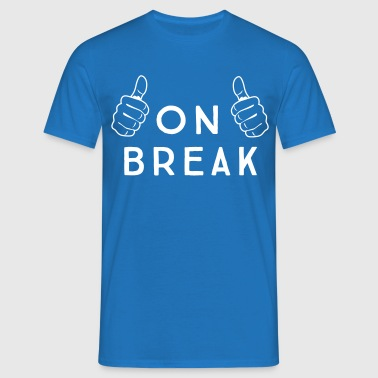 On Break - Men's T-Shirt