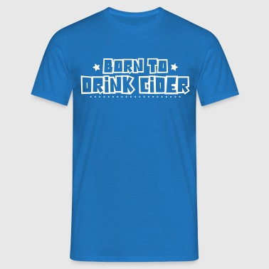 Born to drink cider 2018 - Men's T-Shirt