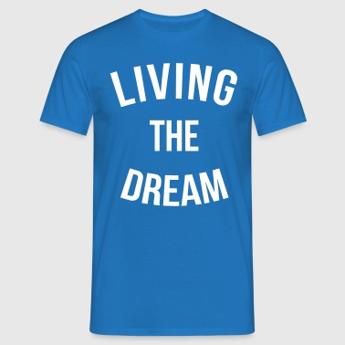 Living The Dream Quote - Men's T-Shirt