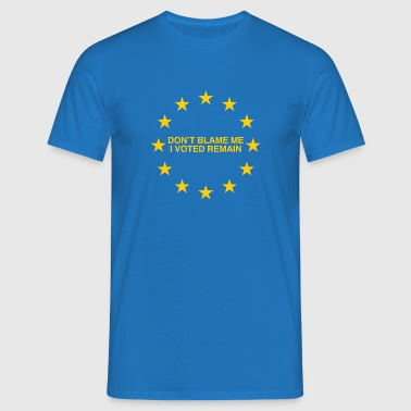 Don't blame Voted Remain - Men's T-Shirt