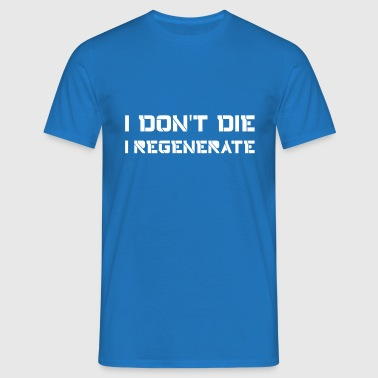 I don't die I regenerate (Doctor Who) - Camiseta hombre