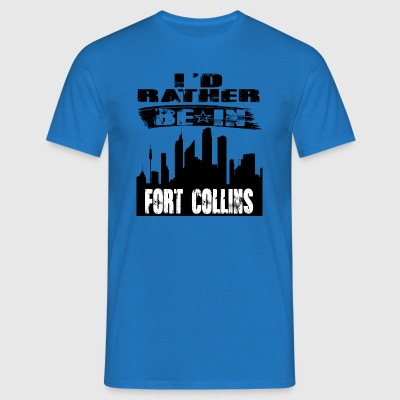 Gift Id rather be in Fort Collins - Men's T-Shirt