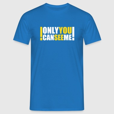 only you can see me - Männer T-Shirt