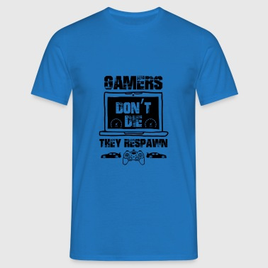 Gamers don't die, they respawn - Männer T-Shirt