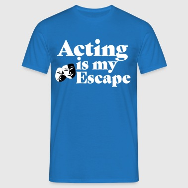Acting is my Escape - Men's T-Shirt