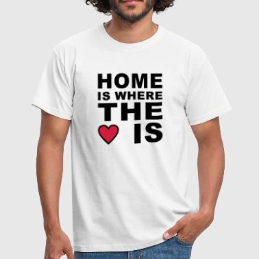 home is where the heart is - Männer T-Shirt