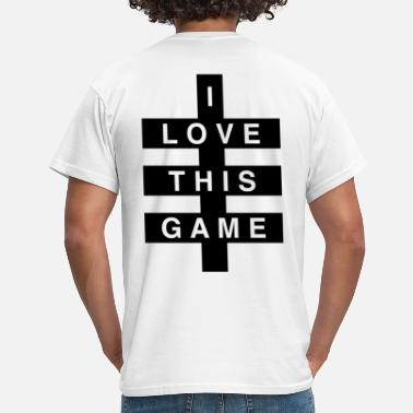 Game I Love This Game - Men's T-Shirt