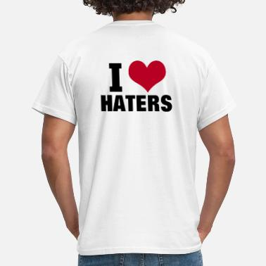 Haters I LOVE HATERS - Men's T-Shirt