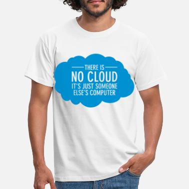 Is There Is No Cloud - It's Just Someone Else's... - T-skjorte for menn