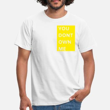 YOU DONT OWN ME - Men's T-Shirt