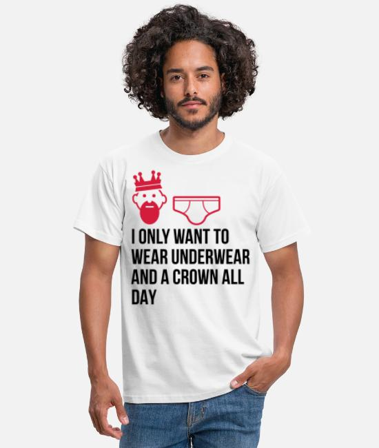 Husband T-Shirts - I want to wear only underwear and a crown - Men's T-Shirt white