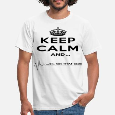 Keep Calm Keep calm and ok not that calm black - Camiseta hombre