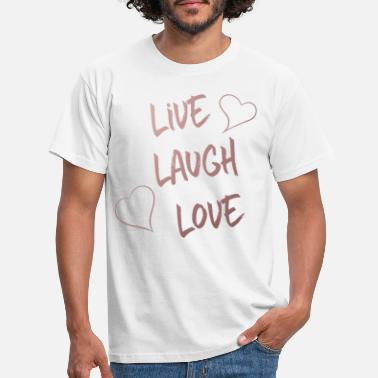 Live Live Laugh Love - Men's T-Shirt