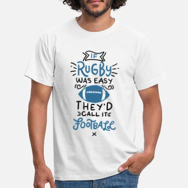 Easy If rugby was easy, it would be called football - Men's T-Shirt