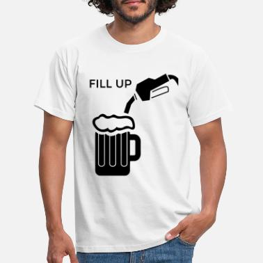 Fill Up Fill Me Up / FILL UP - Men's T-Shirt