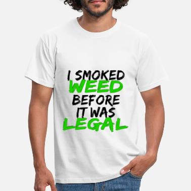 Smoke Weed I smoked WEED before it was LEGAL - Men's T-Shirt