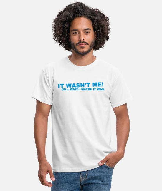 Quote T-Shirts - wasn't me! oh.... wait... - Men's T-Shirt white