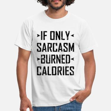 If Only Sarcasm Burned Calories - Men's T-Shirt