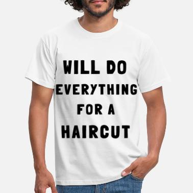 Jungs Will do everything for a haircut - Männer T-Shirt
