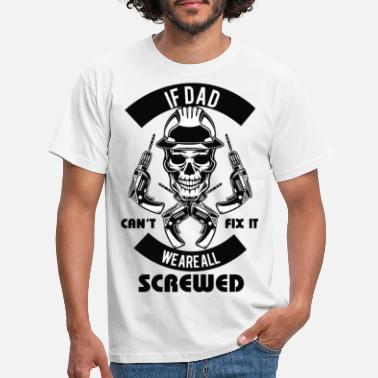 Fix if dad can t fix it we are all screwed - Men's T-Shirt