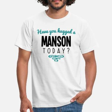Manson have you hugged a manson name today - Men's T-Shirt