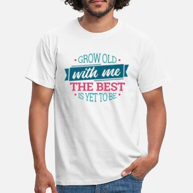 Marriage Proposal Marry Grow old with me - Men's T-Shirt