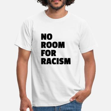 No Room For Racism T Shirt - Men's T-Shirt