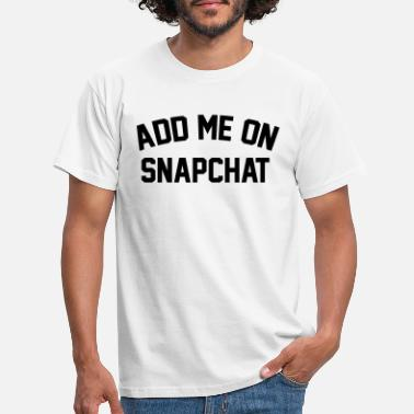 Snapchat Add me on snapchat - Men's T-Shirt