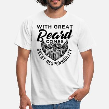 Responsibility With Great Beard Comes Great Responsibility Gift - Men's T-Shirt
