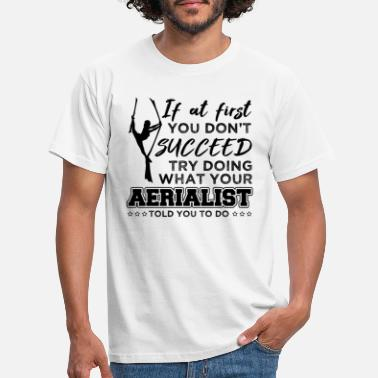Aerial Aerialist Aerial Silks Funny Circus Acrobats Gift - Men's T-Shirt