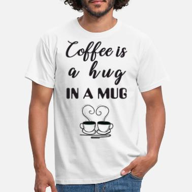 Feeling Coffee is a hug in the gift cup - Men's T-Shirt
