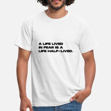 Half Life A life lived in fear is a life half lived (Black) - Men's T-Shirt