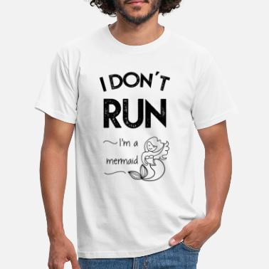 I don't run - I'm a mermaid - Mannen T-shirt