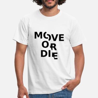 Move Move or - Men's T-Shirt